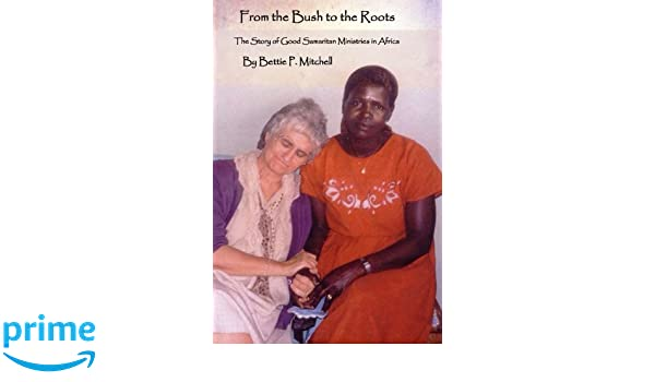 Amazon Com From The Bush To The Roots The Story Of Good Samaritan