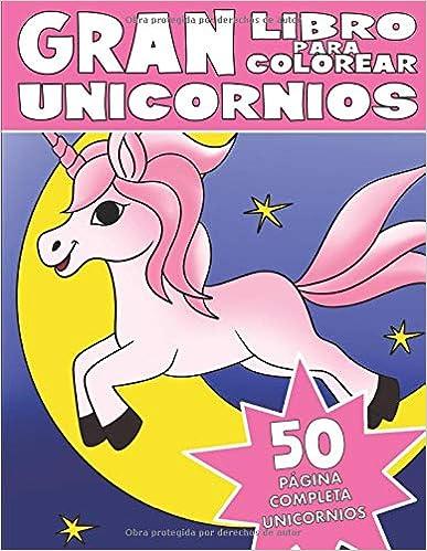 EL GRAN LIBRO PARA COLOREAR DE UNICORNIOS: Libro de Unicornios para Colorear para Niños (Español) Tapa blanda