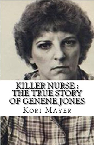 Killer Nurse : The True Story of Genene Jones