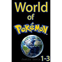 World of Pokemon 1-3: An Intense Pokemon Series (Pikachu & Friends Book 2)