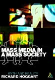 Mass Media in a Mass Society : Myth and Reality, Hoggart, Richard, 0826476260