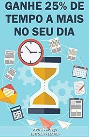"""Ganhe 25% de tempo a mais no seu dia: Aprenda a """"criar tempo"""" e ser mais produtivo (Produtividade Livro 1)"""