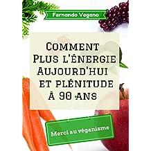 Comment Plus l'énergie Aujourd'hui et plénitude à 90 ans: Merci au véganisme   (Français-Anglais) (French Edition)