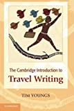 The Cambridge Introduction to Travel Writing (Cambridge Introductions)