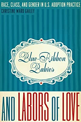 Blue-Ribbon Babies and Labors of Love: Race, Class, and Gender in U.S. Adoption Practice (Louann Atkins Temple Women & Culture) by Gailey Christine Ward (2010-11-15) Paperback