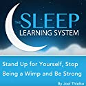 Stand Up for Yourself, Stop Being a Wimp, and Be Strong with Hypnosis, Meditation, Relaxation, and Affirmations: The Sleep Learning System Speech by Joel Thielke Narrated by Joel Thielke