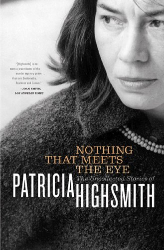 Nothing that meets the eye the uncollected stories of patricia nothing that meets the eye the uncollected stories of patricia highsmith by highsmith fandeluxe Images