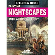 Painting Nightscapes with Artificial Light: Effects and Tricks (Effects & tricks) by J.M. Parramon (2000-05-29)