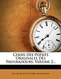 Choix des Poésies Originales des Troubadours, Volume 2..., , 1271484390
