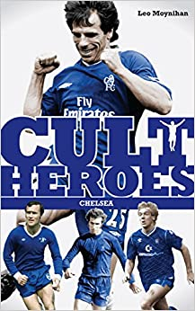 Chelsea Cult Heroes: Stamford Bridge's Greatest Icons