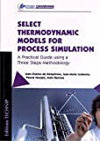 Select Thermodynamic Models for Process Simulation : A Practical Guide Using a Three Steps Methodology, De Hemptinnee, Jean-Charles and Ledanois, Jean-Marie, 2710809494