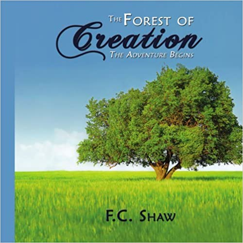 The Forest of Creation: The Adventure Begins by Faith Shaw (2008-08-11)