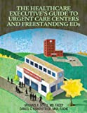 The Healthcare Executive's Guide to Urgent Care Centers and Freestanding EDs