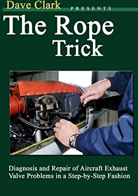 Dave Clark Presents The Rope Trick: Diagnosis and Repair of Aircraft Exhaust Valve Problems in a Step-by-Step Fashion