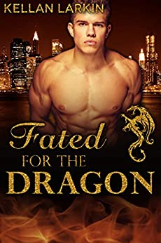 Fated for the Dragon: M/M Gay Shifter Mpreg Romance (Dragons of Lake City Book 4) by [Larkin, Kellan]