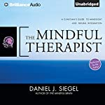 The Mindful Therapist: A Clinician's Guide to Mindsight and Neural Integration | Daniel J. Siegel