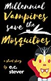 Millennial Vampires Save the Mosquitoes: A Humorous Short Story (Millennial Vampires Save The… Book 1)