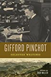 "BOOKS RECEIVED: Gifford Pinchot, ""Gifford Pinchot: Selected Writings"" (Penn State UP, 2017)"