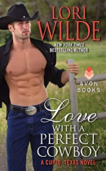 Love With a Perfect Cowboy: A Cupid, Texas Novel by [Wilde, Lori]