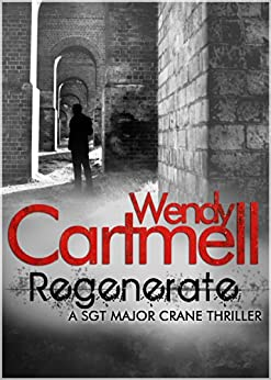 Regenerate (Sgt Major Crane Crime Thrillers Book 5) by [Cartmell, Wendy]