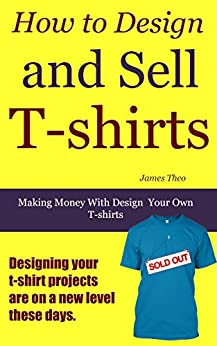 how to design and sell t shirts making money with design