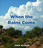 img - for When the Rains Come: A Naturalist s Year in the Sonoran Desert book / textbook / text book