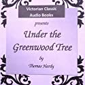 Under the Greenwood Tree: A Rural Painting of the Dutch School Audiobook by Thomas Hardy Narrated by Tadhg Hynes