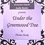 Under the Greenwood Tree: A Rural Painting of the Dutch School | Thomas Hardy