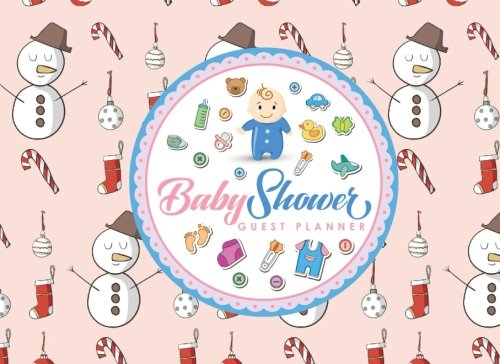 Baby Shower Guest Planner: Blank Guest List Book, Guest List Pages, Guest Books Planner, List Names and Addresses of People to Invite & Send Invitations Log, Christmas Cover (Volume 78)