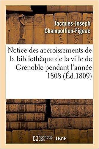 En ligne téléchargement gratuit Notice des accroissements de la bibliothèque de la ville de Grenoble pendant l'année 1808 pdf, epub ebook