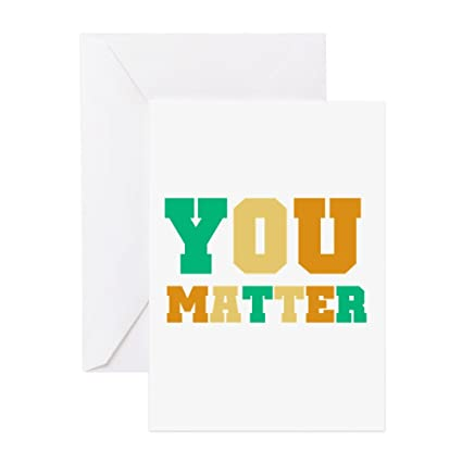 Amazon Com Cafepress You Matter Greeting Card 10 Pack Note