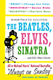 Always On Sunday:  An Inside View of Ed Sullivan, the Beatles, Elvis, Sinatra & Ed's Other Guests