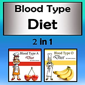 Blood Type Diets: 2 in 1 Combo of Different Blood Type Diets Audiobook