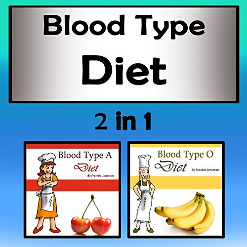 Blood Type Diets: 2 in 1 Combo of Different Blood Type Diets by Frankie Jameson
