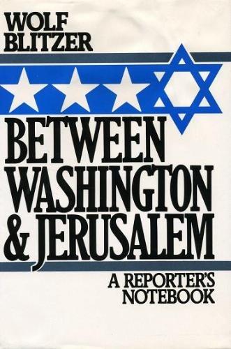 Between Washington and Jerusalem: A Reporter's Notebook