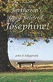 Beethoven's Only Beloved: Josephine!, John Klapproth, 1461186382