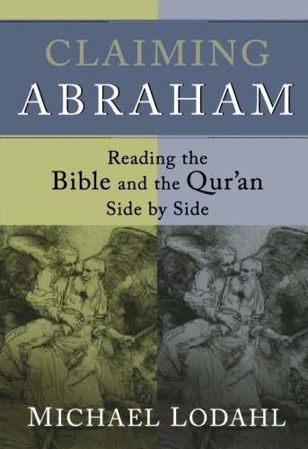 Claiming Abraham: Reading the Bible and the Qur'an Side...