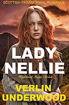 Lady Nellie: Highland Magic Series (Scottish Paranormal Romance) by [Underwood, Verlin]