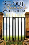 Get Out of Heaven's Waiting Room, Joyce Ackley, 1606475150