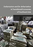 Dollarization and De-dollarization in Transitional Economies of Southeast Asia (IDE-JETRO Series)