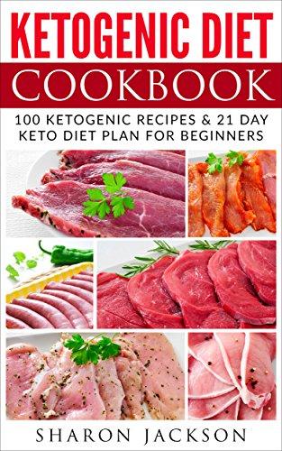 Ketogenic Diet Cookbook 100 Ketogenic Diet Recipes 21 Days Easy