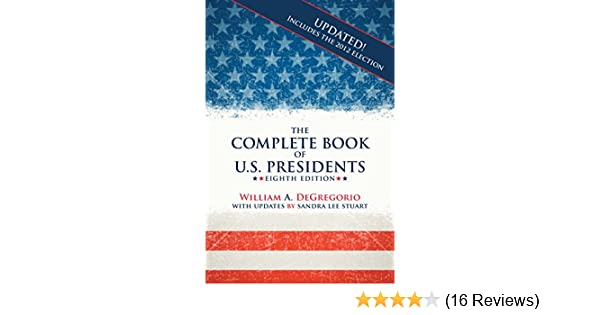 The Complete Book Of U S Presidents William A DeGregorio