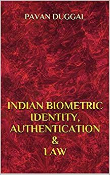 INDIAN BIOMETRIC IDENTITY, AUTHENTICATION & LAW by [DUGGAL, PAVAN]
