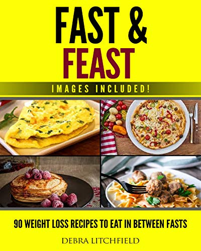 Intermittent Fasting Fast Feast 90 Weight Loss Recipes To Eat