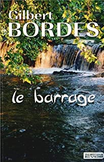 Le barrage, Bordes, Gilbert