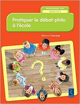 Pratiquer le débat-philo à lécole (nouvelle édition conforme aux programmes 2016)