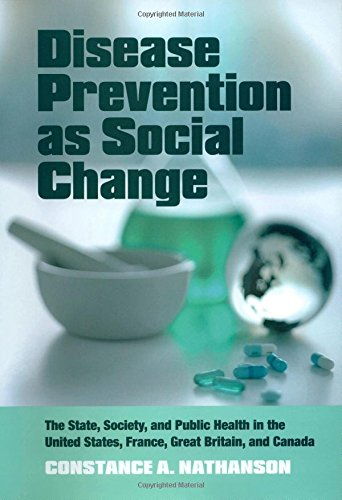 Disease Prevention as Social Change: The State, Society, and Public Health in the United States, France, Great Britain,