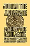 Against the Galilaeans: Roman Paganism's Champion Argues Against Christianity