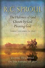 Classic Teachings on the Nature of God: The Holiness of God; Chosen by God; Pleasing God—Three Books in One Hardcover