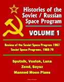 Histories of the Soviet / Russian Space Program - Volume 1: Review of the Soviet Space Program 1967, Soviet Space Programs, 1966-70 - Sputnik, Vostok, Luna, Zond, Soyuz, Manned Moon Plans